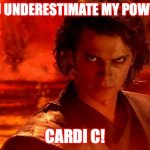 You Underestimate My Power | YOU UNDERESTIMATE MY POWER... CARDI C! | image tagged in memes,you underestimate my power | made w/ Imgflip meme maker