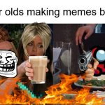Woman Yelling At Cat Meme | 6 year olds making memes be like | image tagged in memes,woman yelling at cat | made w/ Imgflip meme maker
