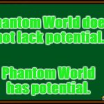 Bart Simpson - chalkboard | Phantom World does not lack potential. Phantom World has potential. | image tagged in bart simpson - chalkboard | made w/ Imgflip meme maker