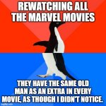Socially Awesome Awkward Penguin Meme | REWATCHING ALL THE MARVEL MOVIES THEY HAVE THE SAME OLD MAN AS AN EXTRA IN EVERY MOVIE, AS THOUGH I DIDN'T NOTICE. | image tagged in memes,socially awesome awkward penguin,marvel | made w/ Imgflip meme maker