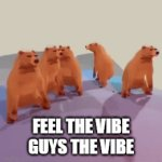 VIBIN' BEARS | FEEL THE VIBE GUYS THE VIBE | image tagged in memes,feels,good vibes | made w/ Imgflip video-to-gif maker