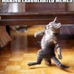 I have seen many of them around recently | 12 YEAR OLDS MAKING MEMES ABOUT 9 YEAR OLDS MAKING EXAGGERATED MEMES | image tagged in memes,cool cat stroll | made w/ Imgflip meme maker
