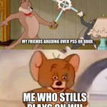 I still play on the wii XD | MY FRIENDS ARGUING OVER PS5 OR XBOX ME WHO STILLS PLAYS ON WII | image tagged in tom and jerry swordfight | made w/ Imgflip meme maker