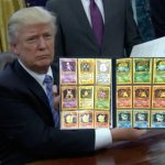 nice cards, trump! | image tagged in memes,trump bill signing,pokemon tgc | made w/ Imgflip meme maker