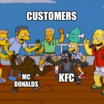 Simpsons Monkey Fight | CUSTOMERS MC DONALDS KFC | image tagged in simpsons monkey fight | made w/ Imgflip meme maker