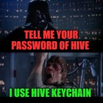 The hive keychain | TELL ME YOUR PASSWORD OF HIVE I USE HIVE KEYCHAIN | image tagged in cryptocurrency,hive,meme,blockchain | made w/ Imgflip meme maker