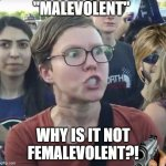 "Triggered feminist | ""MALEVOLENT"" WHY IS IT NOT FEMALEVOLENT?! 