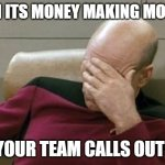 Captain Picard Facepalm | WHEN ITS MONEY MAKING MONDAY AND YOUR TEAM CALLS OUT SICK | image tagged in memes,captain picard facepalm | made w/ Imgflip meme maker