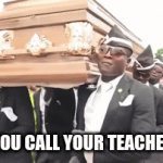 When you call your teacher mom: | WHEN YOU CALL YOUR TEACHER MOM: | image tagged in gifs,coffin dance | made w/ Imgflip video-to-gif maker