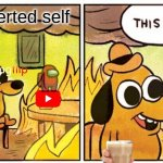 This is fine | My introverted self | image tagged in memes,this is fine | made w/ Imgflip meme maker