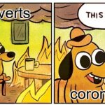This Is Fine | introverts corona | image tagged in memes,this is fine | made w/ Imgflip meme maker
