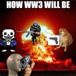 WW3 | HOW WW3 WILL BE | image tagged in memes,nuclear explosion | made w/ Imgflip meme maker