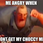 me when i don´t get my choccy milk | ME ANGRY WHEN I DONT GET MY CHOCCY MILK | image tagged in mr incredible mad,memes | made w/ Imgflip meme maker
