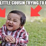 Evil Toddler | YOUR LITTLE COUSIN TRYING TO LAUGH | image tagged in memes,evil toddler | made w/ Imgflip meme maker
