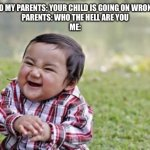 Evil Toddler | PEOPLE TO MY PARENTS: YOUR CHILD IS GOING ON WRONG TRACK  PARENTS: WHO THE HELL ARE YOU  ME: | image tagged in memes,evil toddler | made w/ Imgflip meme maker
