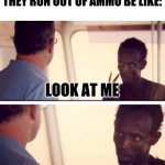 Captain Phillips - I'm The Captain Now | KAMIKAZE PILOTS WHEN THEY RUN OUT OF AMMO BE LIKE: I AM THE AMMO NOW LOOK AT ME | image tagged in memes,captain phillips - i'm the captain now | made w/ Imgflip meme maker