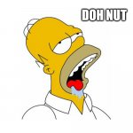 Homer Simpson Drooling | DOH NUT | image tagged in homer simpson drooling | made w/ Imgflip meme maker