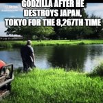 Godzilla meme | GODZILLA AFTER HE DESTROYS JAPAN, TOKYO FOR THE 8,267TH TIME | image tagged in gifs,godzilla vs kong,memes,funny | made w/ Imgflip video-to-gif maker