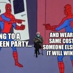 Halloween... | GOING TO A HALLOWEEN PARTY... AND WEARING THE SAME COSTUME AS SOMEONE ELSE THINKING IT WILL WIN A PRIZE... | image tagged in spiderman pointing at spiderman | made w/ Imgflip meme maker
