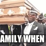 My Family When I die... | MY FAMILY WHEN I DIE | image tagged in funny | made w/ Imgflip video-to-gif maker