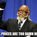 Gas cost keeps on climbing | GAS PRICES ARE TOO DAMN HIGH! | image tagged in memes,too damn high,gas | made w/ Imgflip meme maker