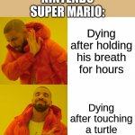 Drake Hotline Bling Meme | Dying after holding his breath for hours Dying after touching a turtle NINTENDO SUPER MARIO: | image tagged in memes,drake hotline bling | made w/ Imgflip meme maker