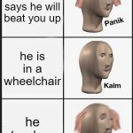 hold up | a kid says he will beat you up he is in a wheelchair he stands up | image tagged in memes,panik kalm panik | made w/ Imgflip meme maker