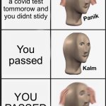 Panik Kalm Panik | You have a covid test tommorow and you didnt stidy You passed YOU PASSED | image tagged in panik kalm panik,memes,covid test | made w/ Imgflip meme maker