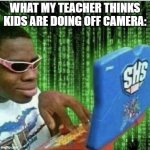 Ryan Beckford | WHAT MY TEACHER THINKS KIDS ARE DOING OFF CAMERA: | image tagged in ryan beckford | made w/ Imgflip meme maker