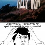 Hollywood spelling error | OHLLY WODO? How can you not spell the word Hollywood correctly? | image tagged in memes,jackie chan wtf,you had one job,hollywood,funny,meme | made w/ Imgflip meme maker