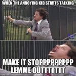 Eric Andre Let Me In (blank) | WHEN THE ANNOYING KID STARTS TALKING MAKE IT STOPPPPPPPPP LEMME OUTTTTTTT | image tagged in eric andre let me in blank | made w/ Imgflip meme maker