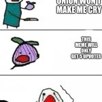 It won't. I put 5dollars on that crap too | THIS ONION WON'T MAKE ME CRY THIS MEME WILL ONLY GET 5 UPVOTES | image tagged in this onion won't make me cry | made w/ Imgflip meme maker