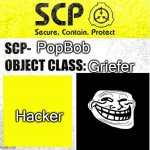 popbob | PopBob Griefer Hacker | image tagged in scp sign generator | made w/ Imgflip meme maker