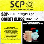 "Imgflip has flaws, but its a good platform | 000 ""ImgFlip"" Euclid Must be contained in an Ethernet or WiFi-connected internet system. Upon sight of SCP-000, you will most likely feel li 