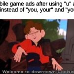 "mobile game ads | mobile game ads after using ""u"" and ""ur"" instead of ""you, your"" and ""you're"" 