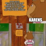 ... | YOUR CHILDS MENTAL HEALTH IS MORE IMPORTANT THAN THE RANDOM FACTS THAT THEY LEARN IN SCHOOL THAT THEY WILL PROBABLY FORGET KARENS YOUR CHILD | image tagged in dw sign won't stop me because i can't read | made w/ Imgflip meme maker