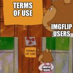 Literally almost every imgflip users when they use imgflip | TERMS OF USE IMGFLIP USERS TERMS OF USE IMGFLIP USERS IM TOO LAZY TO | image tagged in dw sign won't stop me because i can't read,memes,funny,so true memes,gifs,not really a gif | made w/ Imgflip meme maker