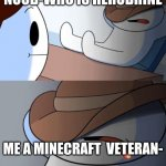 i haven't heard that name in years | NOOB-WHO IS HEROBRINE ME A MINECRAFT  VETERAN- | image tagged in i haven't heard that name in years | made w/ Imgflip meme maker