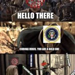 Start of Covid in a nutshell | HELLO THERE CORONA VIRUS. YOU ARE A BOLD ONE CLOSING BORDERS 2 WEEK LOCKDOWN MASKS VACCINE RACE | image tagged in general kenobi hello there | made w/ Imgflip meme maker
