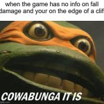 Cowabunga it is | when the game has no info on fall damage and your on the edge of a cliff | image tagged in cowabunga it is | made w/ Imgflip meme maker