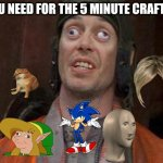 Looks Good To Me | WHAT YOU NEED FOR THE 5 MINUTE CRAFT VIDEOS | image tagged in looks good to me | made w/ Imgflip meme maker