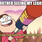e | MY LITTLE BROTHER SEEING MY LEGO DEATH STAR | image tagged in i am the god of destruction | made w/ Imgflip meme maker