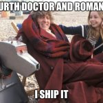 FourMana | FOURTH DOCTOR AND ROMANA? I SHIP IT | image tagged in fourmana and k-9 | made w/ Imgflip meme maker