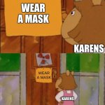 DW Sign Won't Stop Me Because I Can't Read | WEAR A MASK KARENS WEAR A MASK KARENS | image tagged in dw sign won't stop me because i can't read | made w/ Imgflip meme maker