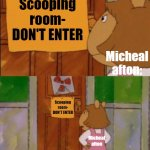 DW Sign Won't Stop Me Because I Can't Read | Scooping room- DON'T ENTER Micheal afton: Scooping room- DON'T ENTER Micheal afton | image tagged in dw sign won't stop me because i can't read | made w/ Imgflip meme maker