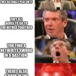 Mr. McMahon reaction | YOU MAKE A SERVER WITH YOUR FRIENDS IN MINECRAFT AND THEY ACTUALLY PLAY ON IT THEY ALL AGREE TO GO TO THE NETHER TOGETHER YOU FIND A NETHERI | image tagged in mr mcmahon reaction | made w/ Imgflip meme maker