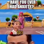 schools :/ | SCHOOLS HAVE YOU EVER HAD ANXIETY? | image tagged in would you like to | made w/ Imgflip meme maker