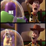 Hey buzz look an X | HEY LOOK YOUR HOPES AND DREAMS! ME ME | image tagged in hey buzz look an x | made w/ Imgflip meme maker