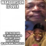 Sad Happy | WANDAVISION IS OVER THE FALCON AND THE WINTER SOLDIER HAS JUST BEGUN, AND WILL GIVE US NEW MEME TEMPLATES | image tagged in sad happy,wandavision,the falcon and the winter soldier | made w/ Imgflip meme maker