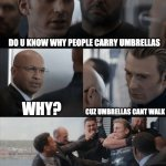 *Captain America says lame jock* | DO U KNOW WHY PEOPLE CARRY UMBRELLAS WHY? CUZ UMBRELLAS CANT WALK | image tagged in captain america elevator fight | made w/ Imgflip meme maker